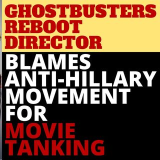 GHOSTBUSTERS FLOP BLAMED ON ANTI-HILLARY MOVEMENT?