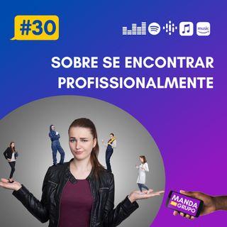 #30 - Sobre se encontrar profissionalmente