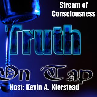 Truth on Tap: Stream of Consciousness