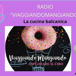 Radio ViaggiandoMangiando: la cucina balcanica.