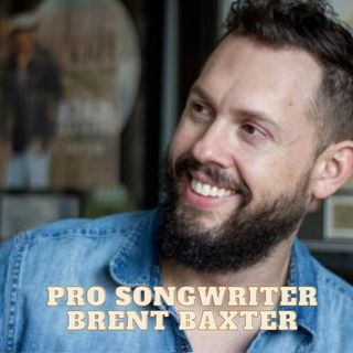 Songwriter Brent Baxter (Alan Jackson, Lady A, Randy Travis, Joe Nichols, Lonestar)