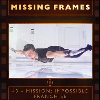 Episode 43 - Mission: Impossible Franchise