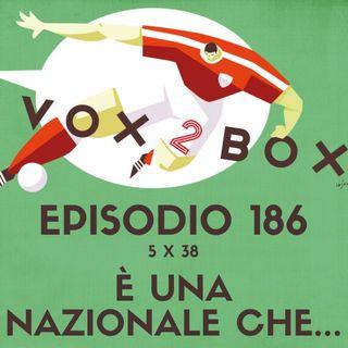 Episodio 186 (5x38) - È una Nazionale che...