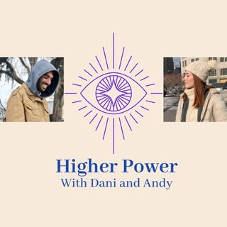Higher Power Episode #1 with Dani & Andy