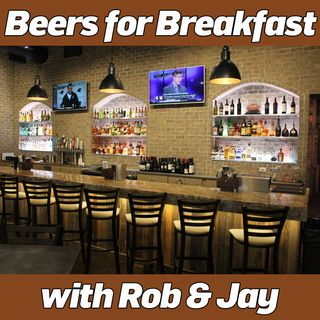 Beers for Breakfast with Rob and Jay - 01172019