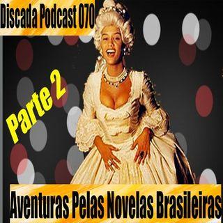 Discada Podcast 070 : Aventuras Pelas Novelas Brasileiras Parte 2