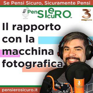 #312 - Il rapporto con la macchina fotografica