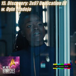 "15. Discovery: 3x07 ""Unification III"" w. Oyin Oladejo"