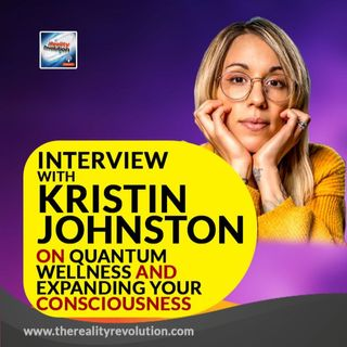 Interview with Kristin Johnston On Quantum Wellness And Expanding The Consciousness