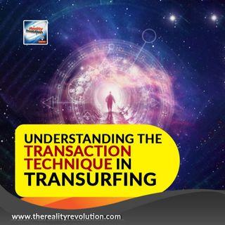 Understanding the Transaction Technique In Transurfing