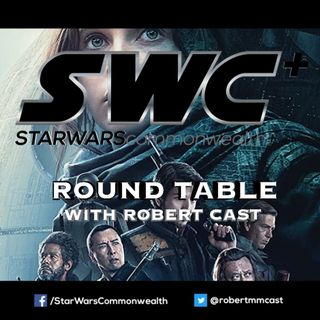 SWC+ Round Table with Robert Cast - Rogue One Retrospective