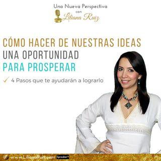 CÓMO HACER DE NUESTRAS IDEAS UNA OPORTUNIDAD PARA PROSPERAR con Liliana Ruiz