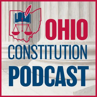 Ohio Constitution Podcast - Episode #2