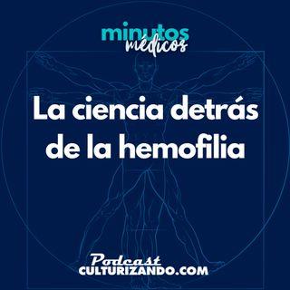 E14 • La ciencia detrás de la hemofilia • Medicina • Culturizando