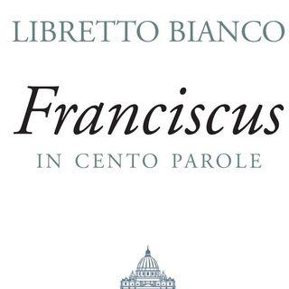 Libretto bianco. Franciscus in 100 parole