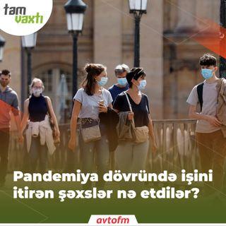 Pandemiya dövründə işini itirən şəxslər nə etdilər ? | Tam vaxtı #52