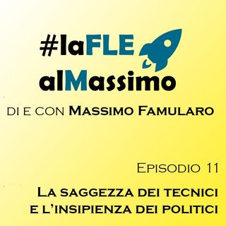 FLE – Episodio 11 – La saggezza dei tecnici e l'insipienza dei politici