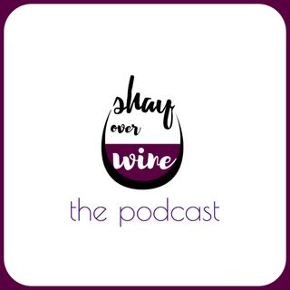Shay Over Wine, the podcast