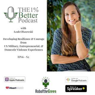 Leah Olszewski - Developing Resilience & Courage from US Military, Entrepreneurial, and Domestic Violence Experiences - EP068