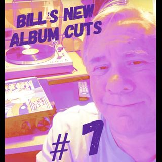 Bill's New Album Cuts Hour # 7