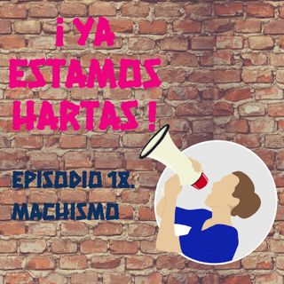 Episodio 18. Machismo