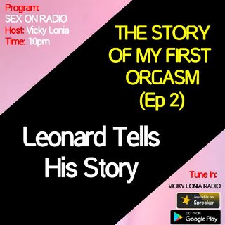 SEX ON RADIO: MY FIRST ORGASM SERIES (Ep 2) by Leonard