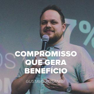 COMPROMISSO GERA BENEFÍCIO // Gustavo Rosaneli