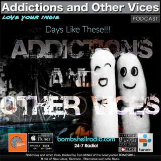 Addictions and Other Vices 641 - Days Like These!!!