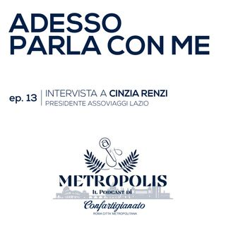 Ep. 13 - Adesso Parla Con Me - Cinzia Renzi, Presidente Assoviaggi Lazio