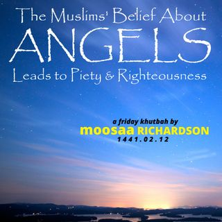 Khutbah: The Muslims' Belief About Angels Leads to Piety & Righteousness