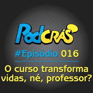 016 - O curso transforma vidas, né, professor?