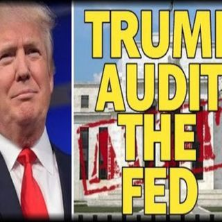 The Most Important Assignment for President-Elect Donald J. Trump: Audit the FED! / Andrew Gause