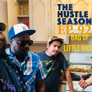 The Hustle Season: Ep. 92 Bag Of Little Dicks