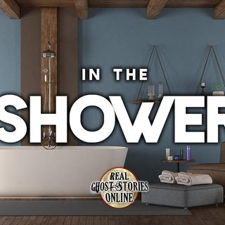 In The Shower | Ghost Stories, Haunted, Paranormal