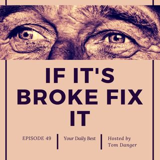 Ep. 49 If it's Broke, Fix it