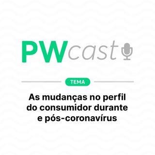 PWCast #006 - As mudanças no perfil do consumidor durante e pós-coronavírus