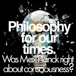 Was Max Planck right about consciousness?   Patricia Churchland, Brian Greene, Amanda Gefter and Laura Mersini-Houghton