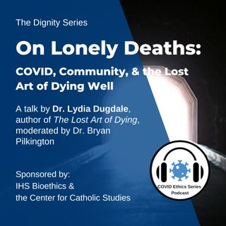 On Lonely Deaths: COVID, Community, & the Lost Art of Dying Well