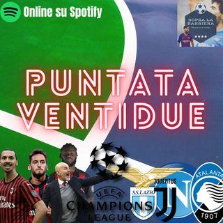 Puntata Ventidue: Milan che tracollo, Champions a rischio! Volano Atalanta, Napoli e Lazio