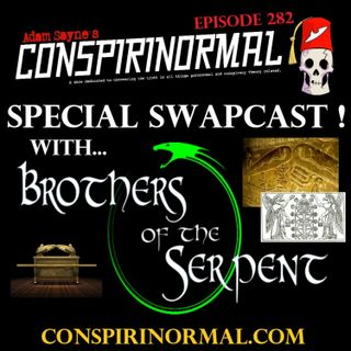 Conspirinormal Episode 282- Brothers of the Serpent Swapcast