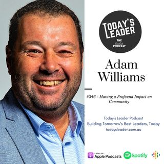 #346 - Adam Williams - Having a Profound Impact on Community