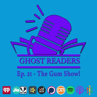 Episode 21 - Its Been a Long Time (The Gum Episode)