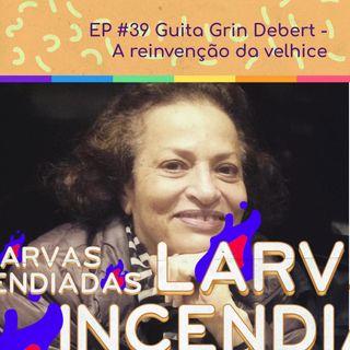 #39. Guita Grin Debert - A reinvenção da velhice