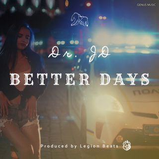 Better Days by Dr. JD produced by Legion Beats