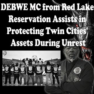 DEBWE MC from Red Lake Reservation Assists in Protecting Twin Cities' Assets During Unrest