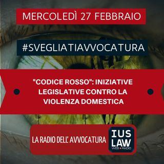 """""""CODICE ROSSO"""": INIZIATIVE LEGISLATIVE CONTRO LA VIOLENZA DOMESTICA – #SvegliatiAvvocatura"""