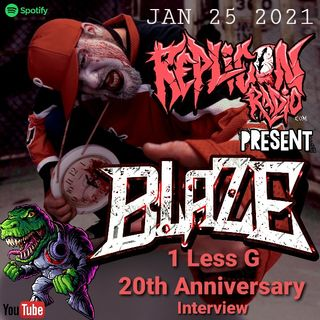 Blaze  1 Less G 20th anniversary Interview  1/25/21 Replicon Radio