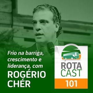 RotaCast CSP #101 - Frio na barriga, crescimento e liderança, com Rogério Chér