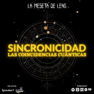 Ep. 54 - Sincronicidad: Las coincidencias cuanticas