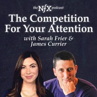 The Competition For Your Attention with Sarah Frier (Bloomberg) & James Currier